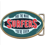 Surfer Ride The Wave You're Given Belt Buckle. Code A0006